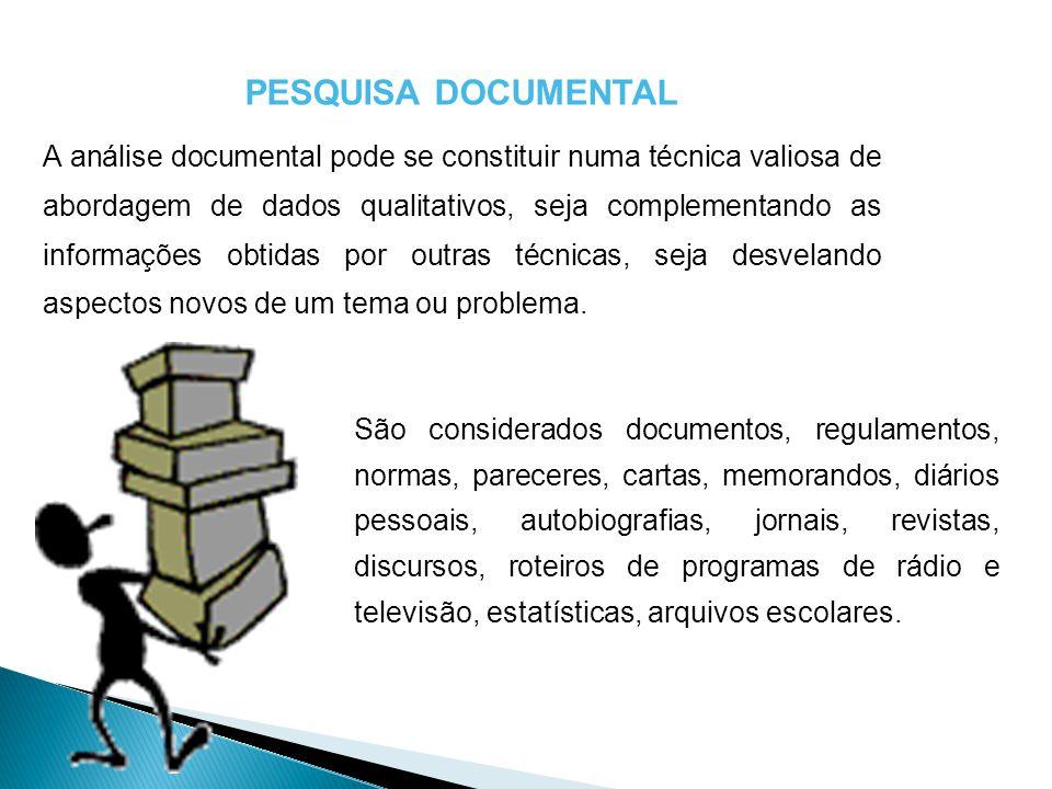 PESQUISA DOCUMENTAL A análise documental pode se constituir numa técnica valiosa de abordagem de dados qualitativos, seja complementando as informaçõe