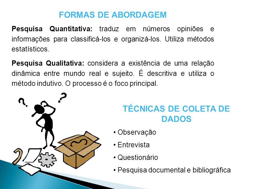 FORMAS DE ABORDAGEM Pesquisa Quantitativa: traduz em números opiniões e informações para classificá-los e organizá-los. Utiliza métodos estatísticos.
