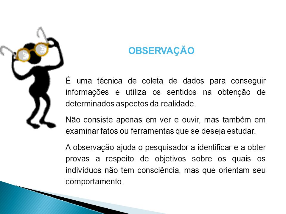 Na investigação científica são empregadas várias modalidades de observação, que variam de acordo com as circunstâncias.
