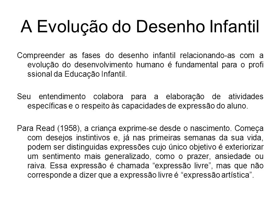 A Evolução do Desenho Infantil Compreender as fases do desenho infantil relacionando-as com a evolução do desenvolvimento humano é fundamental para o