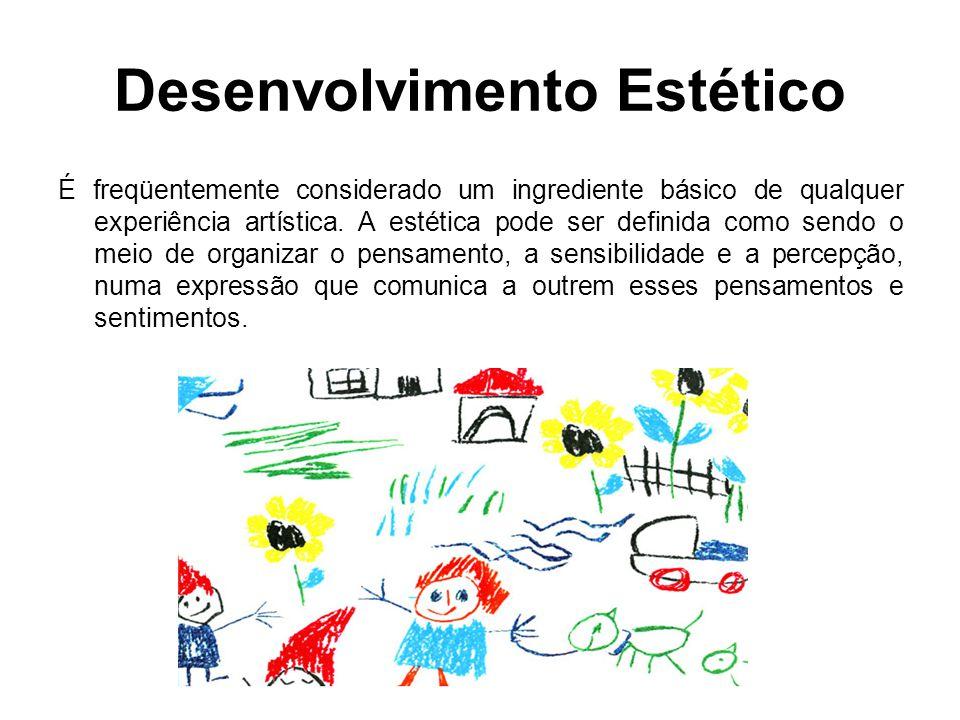 Desenvolvimento Estético É freqüentemente considerado um ingrediente básico de qualquer experiência artística. A estética pode ser definida como sendo