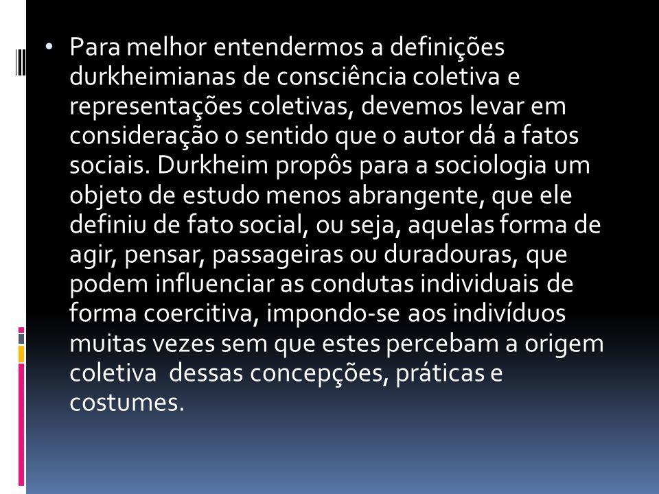 Para melhor entendermos a definições durkheimianas de consciência coletiva e representações coletivas, devemos levar em consideração o sentido que o a