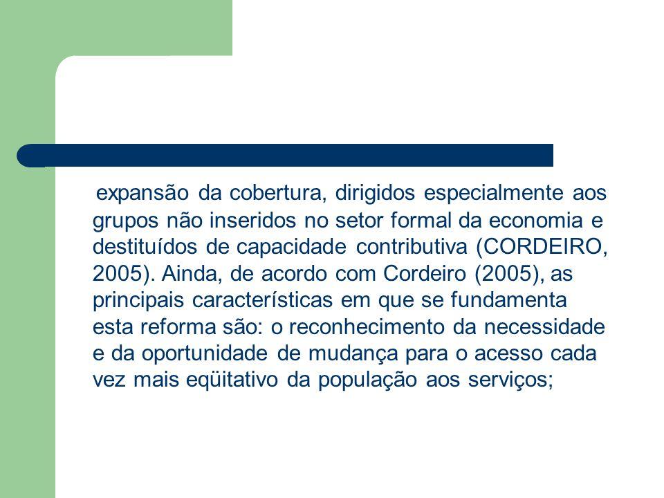 expansão da cobertura, dirigidos especialmente aos grupos não inseridos no setor formal da economia e destituídos de capacidade contributiva (CORDEIRO