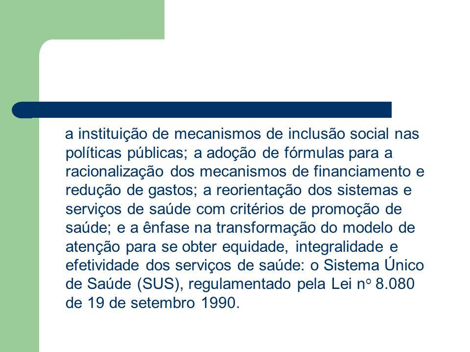 a instituição de mecanismos de inclusão social nas políticas públicas; a adoção de fórmulas para a racionalização dos mecanismos de financiamento e re