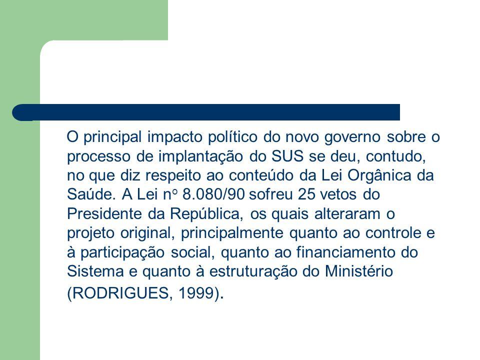O principal impacto político do novo governo sobre o processo de implantação do SUS se deu, contudo, no que diz respeito ao conteúdo da Lei Orgânica d