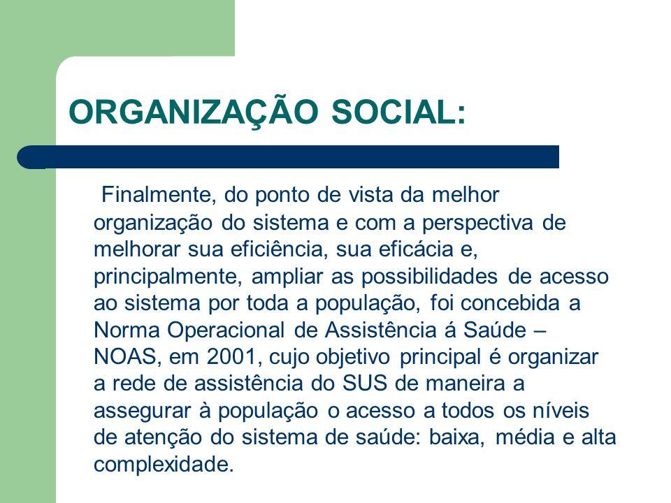 ORGANIZAÇÃO SOCIAL: Finalmente, do ponto de vista da melhor organização do sistema e com a perspectiva de melhorar sua eficiência, sua eficácia e, pri