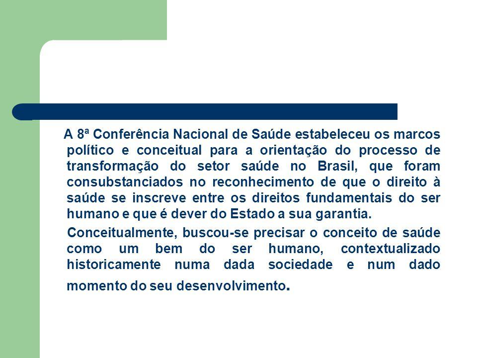 A 8ª Conferência Nacional de Saúde estabeleceu os marcos político e conceitual para a orientação do processo de transformação do setor saúde no Brasil
