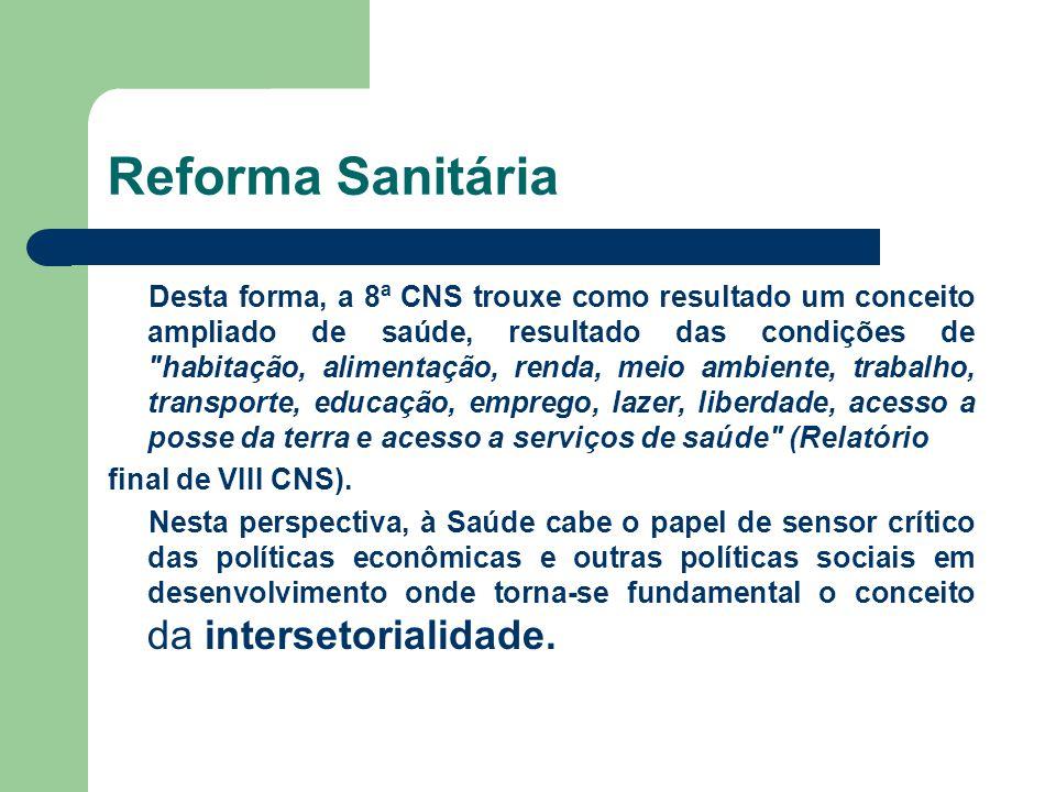 Reforma Sanitária Desta forma, a 8ª CNS trouxe como resultado um conceito ampliado de saúde, resultado das condições de