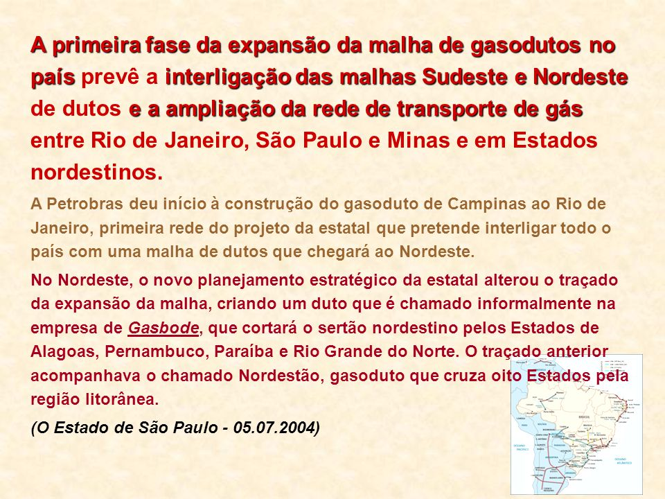 A primeira fase da expansãoda malha de gasodutos no país interligação das malhas Sudeste e Nordeste e a ampliação da rede de transporte de gás A prime