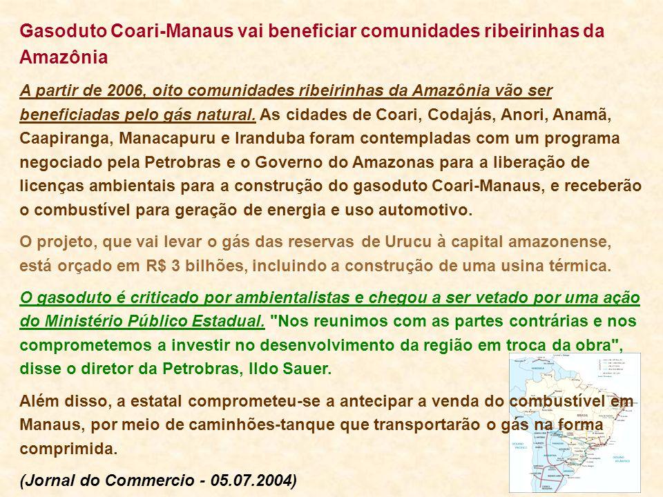 Gasoduto Coari-Manaus vai beneficiar comunidades ribeirinhas da Amazônia A partir de 2006, oito comunidades ribeirinhas da Amazônia vão ser beneficiad