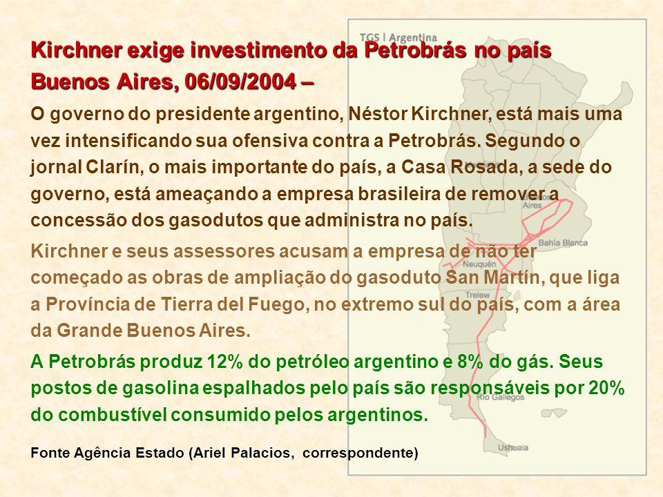 Kirchner exige investimento da Petrobrás no país Buenos Aires, 06/09/2004 – O governo do presidente argentino, Néstor Kirchner, está mais uma vez inte