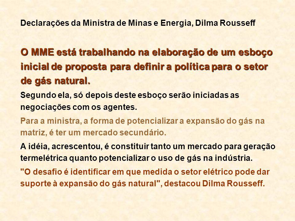 Declarações da Ministra de Minas e Energia, Dilma Rousseff O MME está trabalhando na elaboração de um esboço inicial de proposta para definir a políti