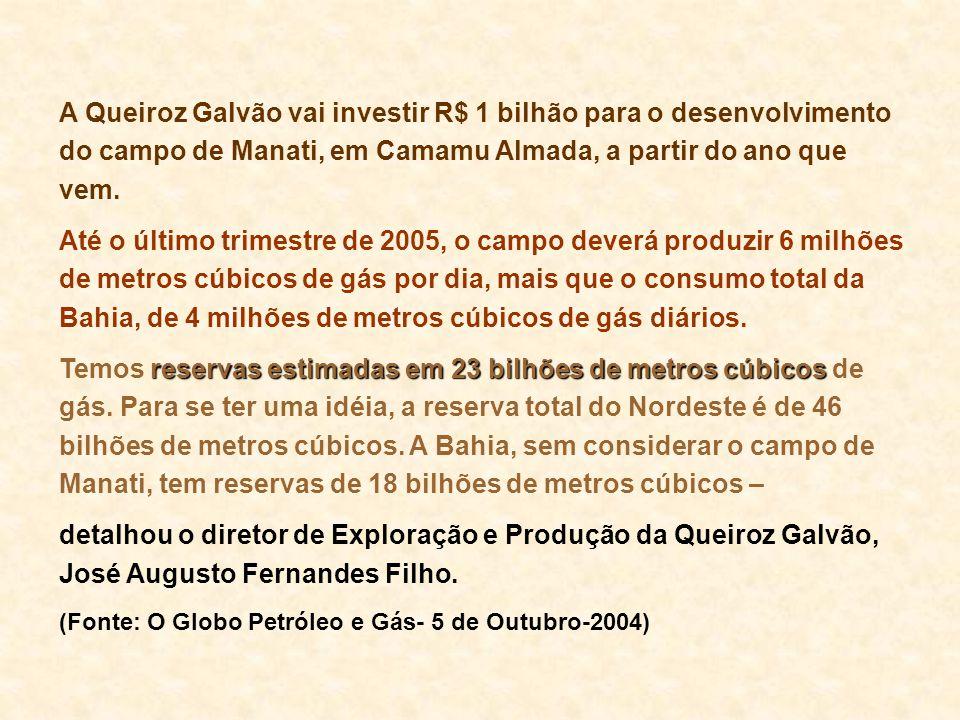 A Queiroz Galvão vai investir R$ 1 bilhão para o desenvolvimento do campo de Manati, em Camamu Almada, a partir do ano que vem. Até o último trimestre