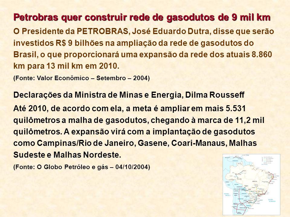 Petrobras quer construir rede de gasodutos de 9 mil km O Presidente da PETROBRAS, José Eduardo Dutra, disse que serão investidos R$ 9 bilhões na ampli