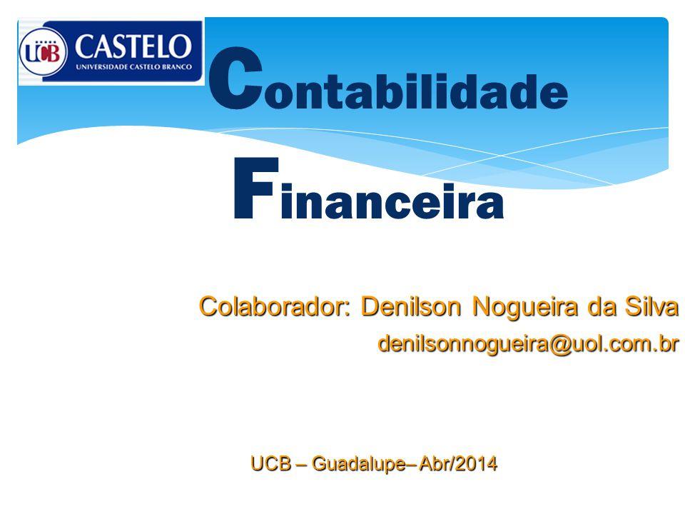 Colaborador: Denilson Nogueira da Silva denilsonnogueira@uol.com.br UCB – Guadalupe– Abr/2014 C ontabilidade F inanceira