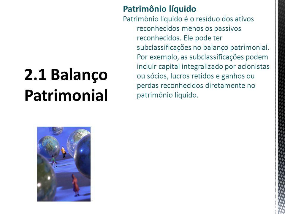 Patrimônio líquido Patrimônio líquido é o resíduo dos ativos reconhecidos menos os passivos reconhecidos.