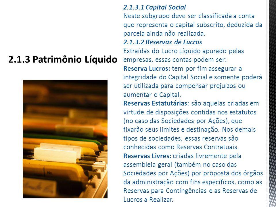 2.1.3.1 Capital Social Neste subgrupo deve ser classificada a conta que representa o capital subscrito, deduzida da parcela ainda não realizada.
