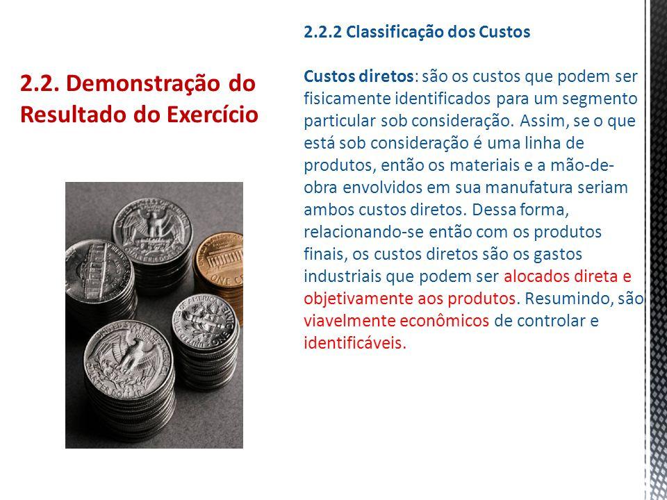 2.2. Demonstração do Resultado do Exercício 2.2.2 Classificação dos Custos Custos diretos: são os custos que podem ser fisicamente identificados para