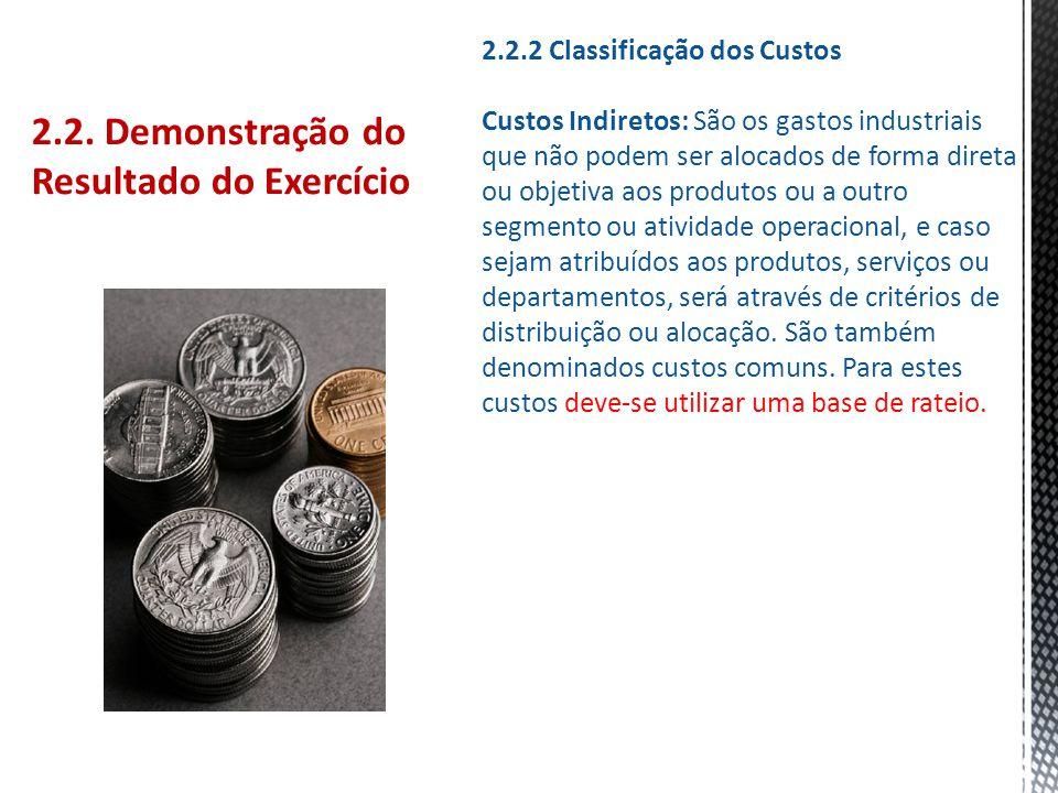 2.2. Demonstração do Resultado do Exercício 2.2.2 Classificação dos Custos Custos Indiretos: São os gastos industriais que não podem ser alocados de f