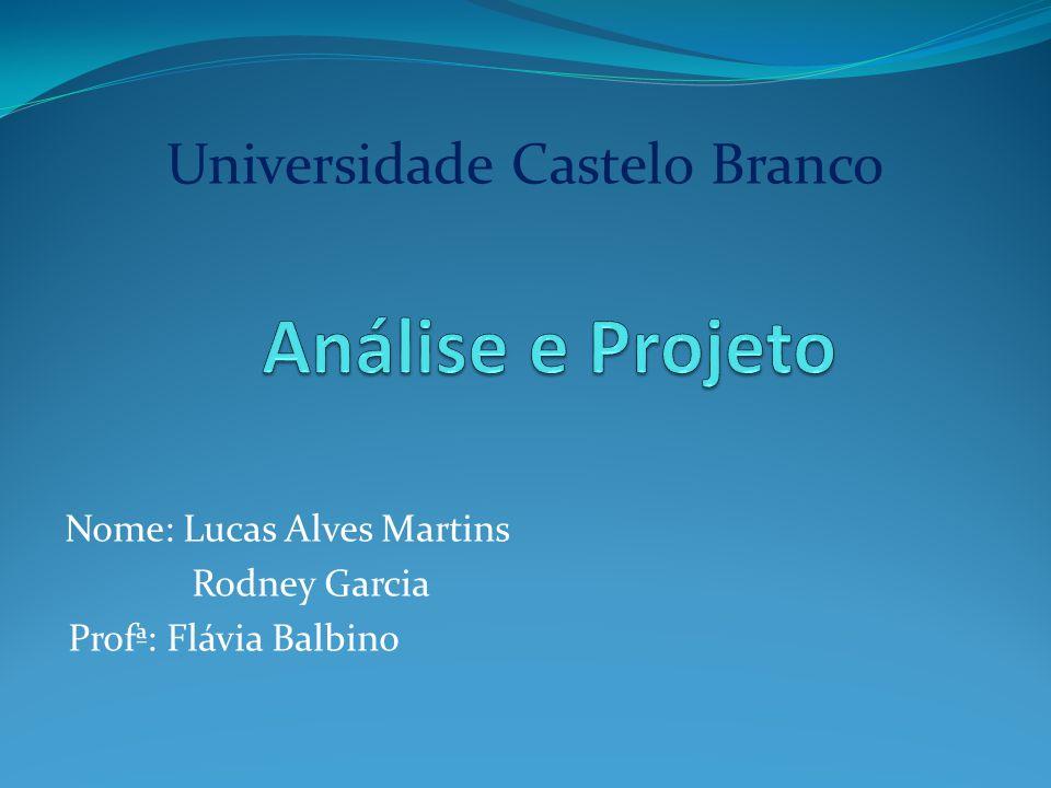 Nome: Lucas Alves Martins Rodney Garcia Profª: Flávia Balbino Universidade Castelo Branco