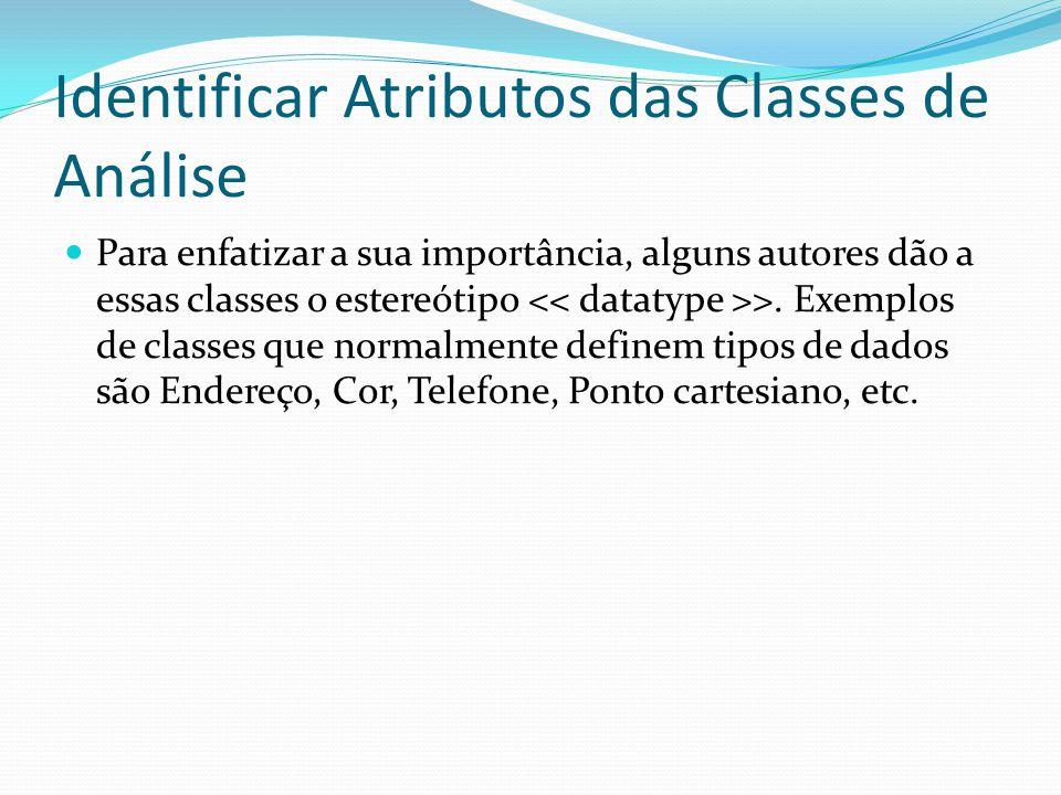 Identificar Atributos das Classes de Análise Para enfatizar a sua importância, alguns autores dão a essas classes o estereótipo >. Exemplos de classes