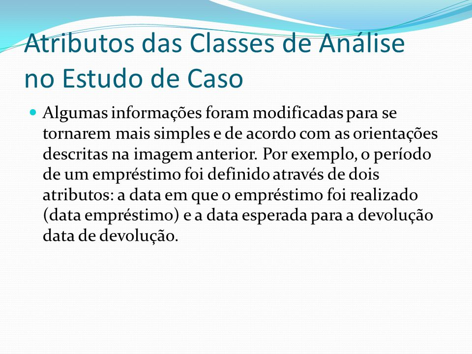 Atributos das Classes de Análise no Estudo de Caso Algumas informações foram modificadas para se tornarem mais simples e de acordo com as orientações