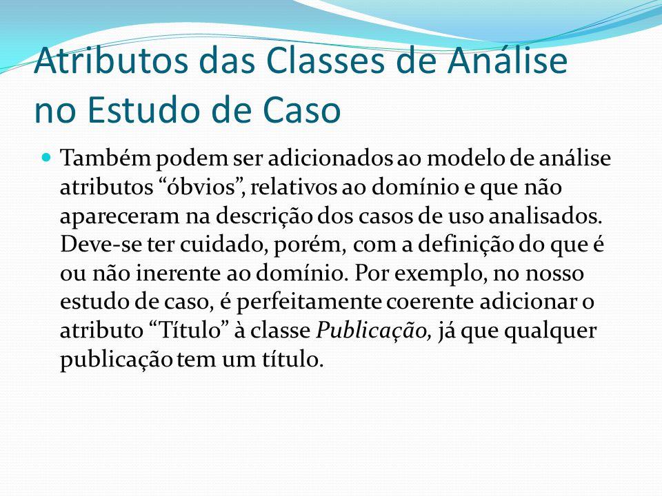 Atributos das Classes de Análise no Estudo de Caso Também podem ser adicionados ao modelo de análise atributos óbvios, relativos ao domínio e que não