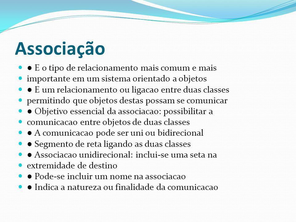 Associação E o tipo de relacionamento mais comum e mais importante em um sistema orientado a objetos E um relacionamento ou ligacao entre duas classes