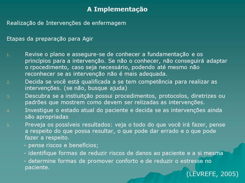 Realização de Intervenções de enfermagem Etapas da preparação para Agir 1. 1. Revise o plano e assegure-se de conhecer a fundamentação e os princípios