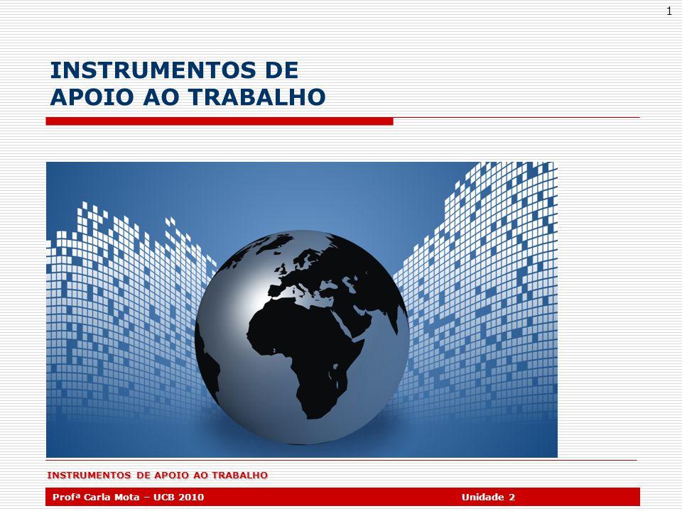 INSTRUMENTOS DE APOIO AO TRABALHO Profª Carla Mota – UCB 2010Unidade 2 1 INSTRUMENTOS DE APOIO AO TRABALHO