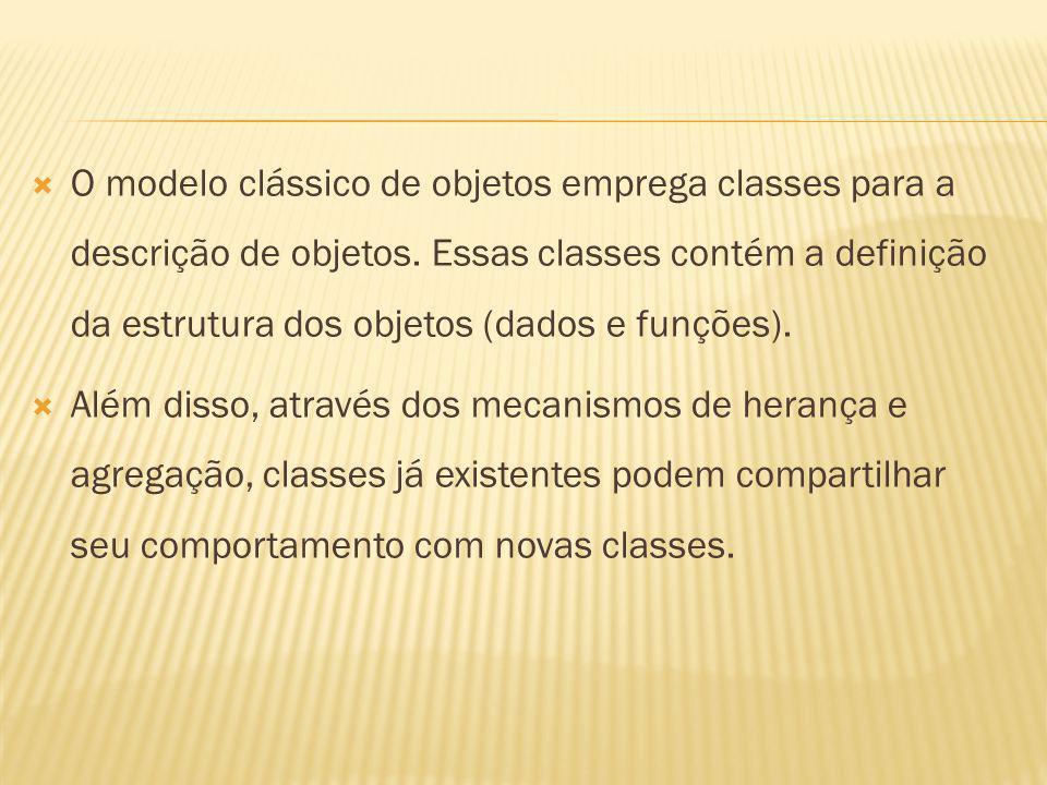 O modelo clássico de objetos emprega classes para a descrição de objetos.