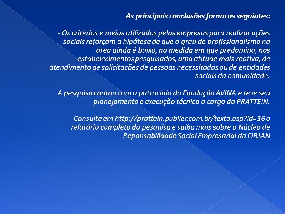 As principais conclusões foram as seguintes: - Os critérios e meios utilizados pelas empresas para realizar ações sociais reforçam a hipótese de que o