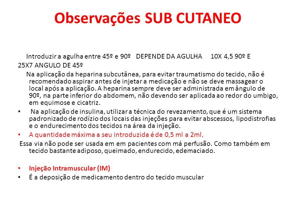 Observações SUB CUTANEO Introduzir a agulha entre 45º e 90º DEPENDE DA AGULHA 10X 4,5 90º E 25X7 ANGULO DE 45º Na aplicação da heparina subcutânea, pa