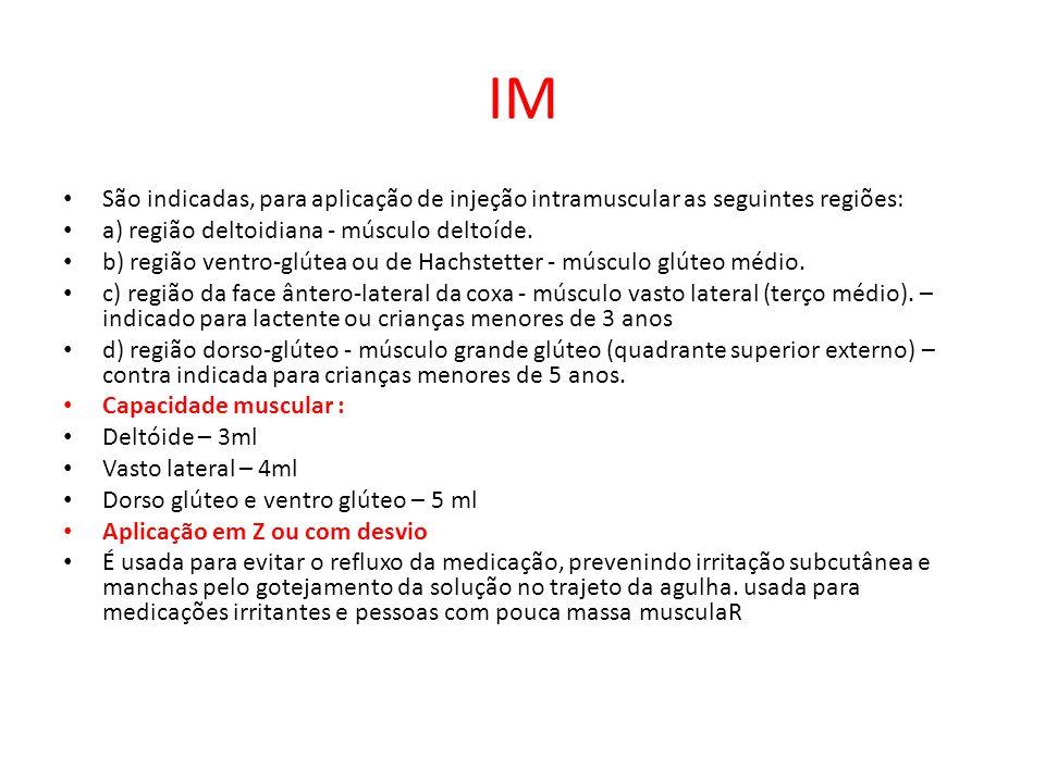 IM São indicadas, para aplicação de injeção intramuscular as seguintes regiões: a) região deltoidiana - músculo deltoíde. b) região ventro-glútea ou d