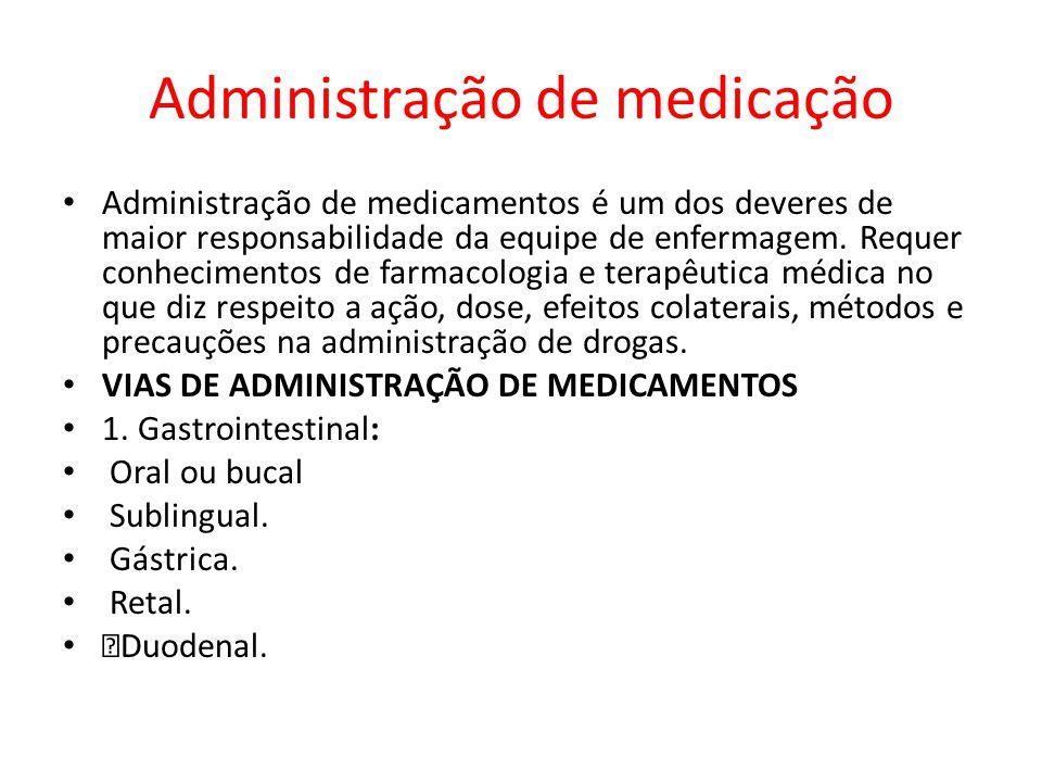 Administração de medicação Administração de medicamentos é um dos deveres de maior responsabilidade da equipe de enfermagem. Requer conhecimentos de f