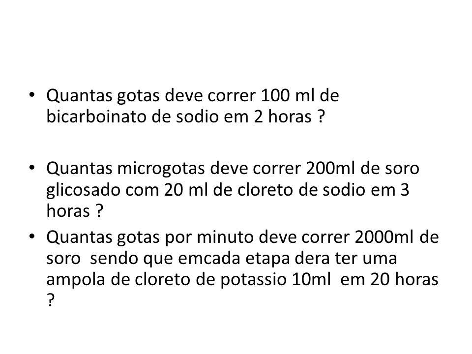 Quantas gotas deve correr 100 ml de bicarboinato de sodio em 2 horas ? Quantas microgotas deve correr 200ml de soro glicosado com 20 ml de cloreto de