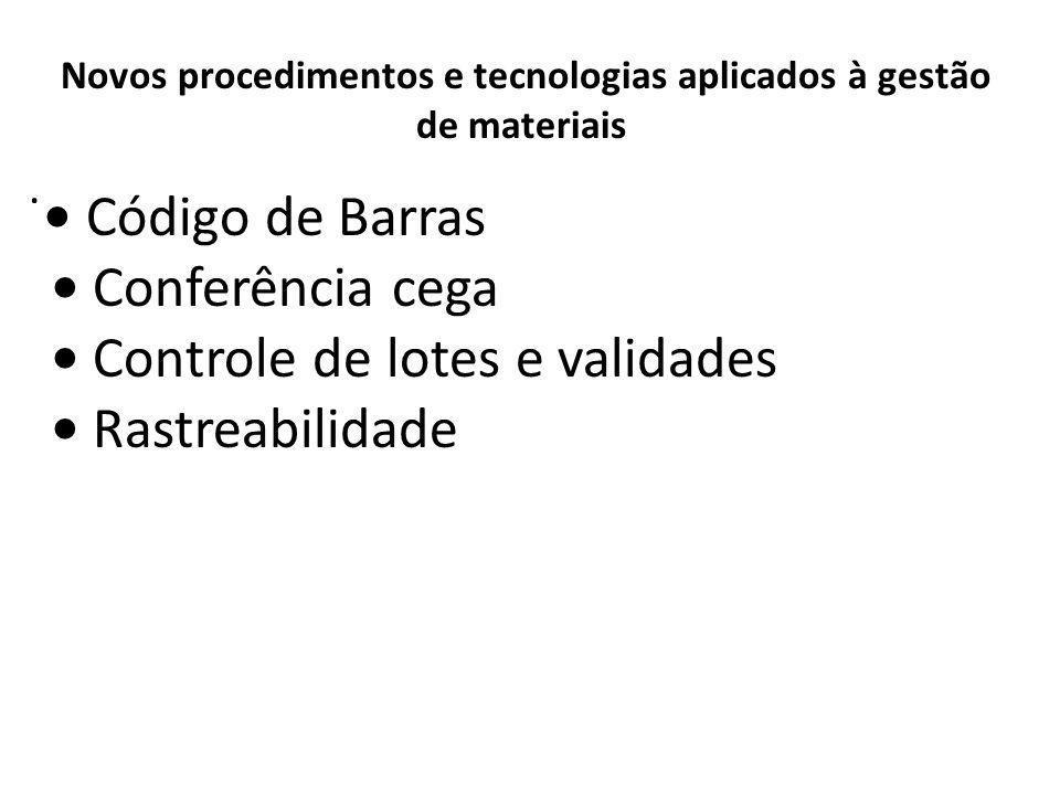 Almoxarifado. Novos procedimentos e tecnologias aplicados à gestão de materiais Código de Barras Conferência cega Controle de lotes e validades Rastre