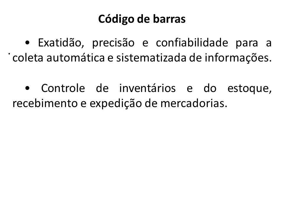 Almoxarifado. Código de barras Exatidão, precisão e confiabilidade para a coleta automática e sistematizada de informações. Controle de inventários e