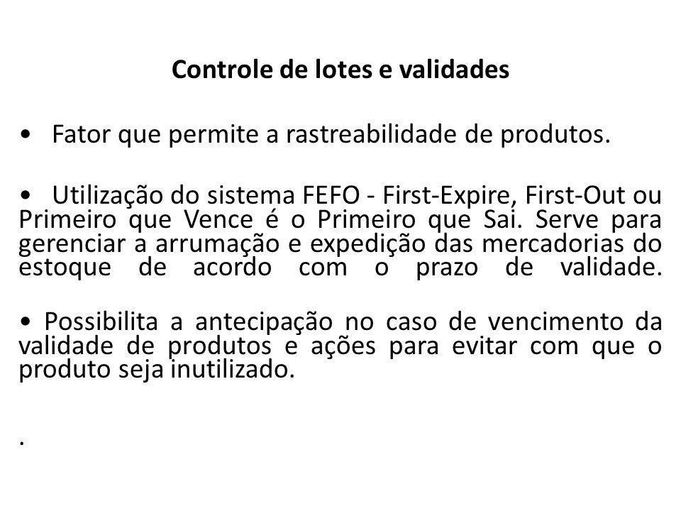 Almoxarifado Controle de lotes e validades Fator que permite a rastreabilidade de produtos. Utilização do sistema FEFO - First-Expire, First-Out ou Pr