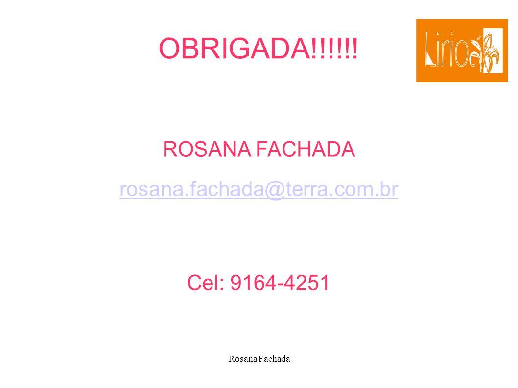 Rosana Fachada OBRIGADA!!!!!! ROSANA FACHADA rosana.fachada@terra.com.br Cel: 9164-4251