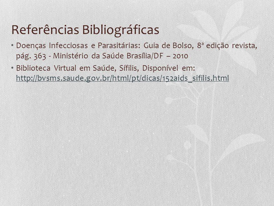 Referências Bibliográficas Doenças Infecciosas e Parasitárias: Guia de Bolso, 8ª edição revista, pág. 363 - Ministério da Saúde Brasília/DF – 2010 Bib