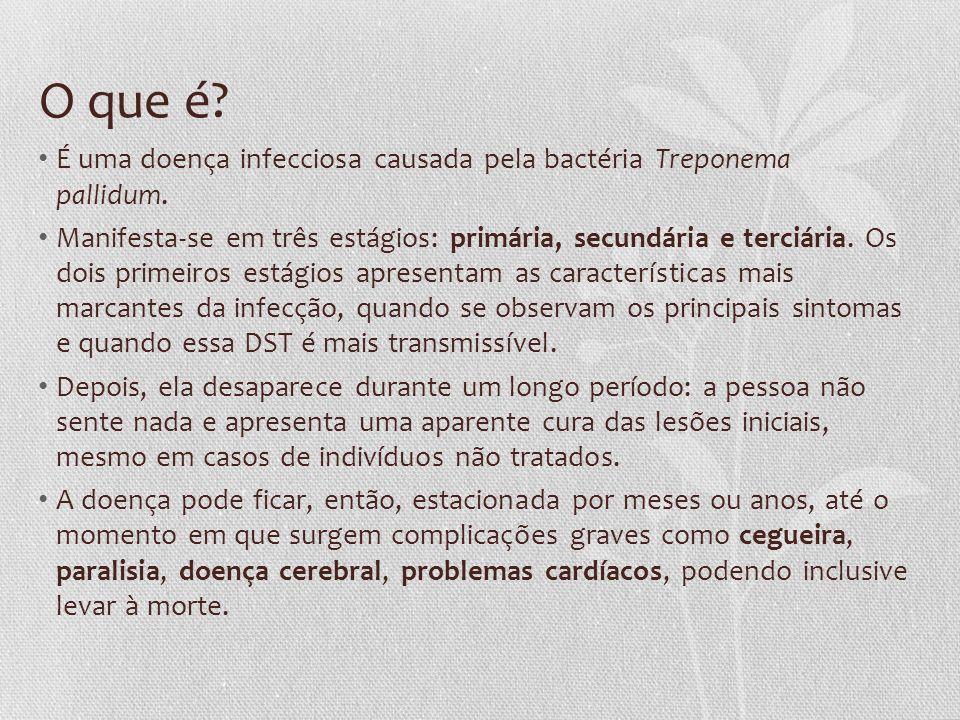 O que é? É uma doença infecciosa causada pela bactéria Treponema pallidum. Manifesta-se em três estágios: primária, secundária e terciária. Os dois pr
