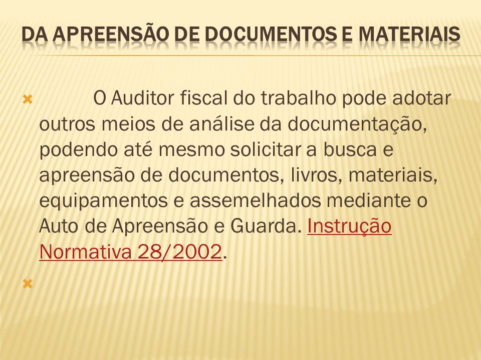 O Auditor fiscal do trabalho pode adotar outros meios de análise da documentação, podendo até mesmo solicitar a busca e apreensão de documentos, livro