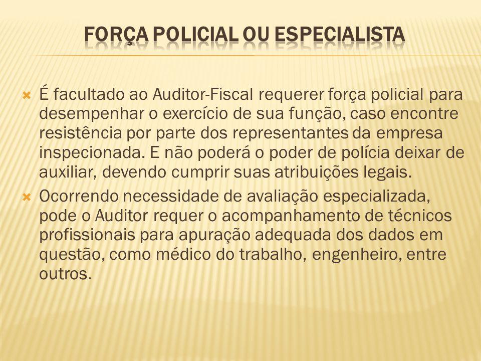 É facultado ao Auditor-Fiscal requerer força policial para desempenhar o exercício de sua função, caso encontre resistência por parte dos representant