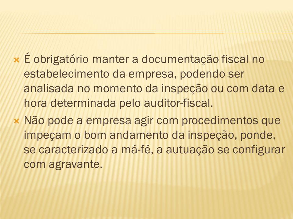 É obrigatório manter a documentação fiscal no estabelecimento da empresa, podendo ser analisada no momento da inspeção ou com data e hora determinada