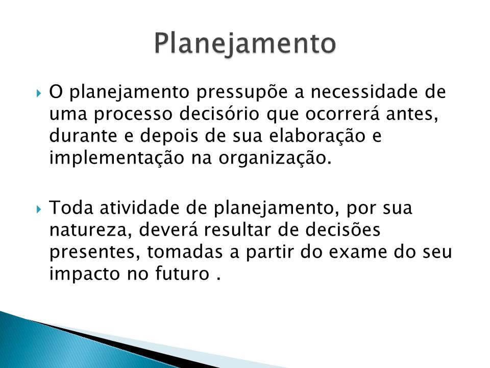 O planejamento pressupõe a necessidade de uma processo decisório que ocorrerá antes, durante e depois de sua elaboração e implementação na organização.