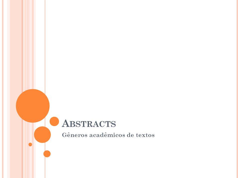 A BSTRACTS Todo trabalho de pesquisa acadêmica contém um resumo, ou como chamamos em inglês: um abstract Como o próprio nome já nos mostra, o abstract apresenta um resumo da pesquisa desenvolvida.