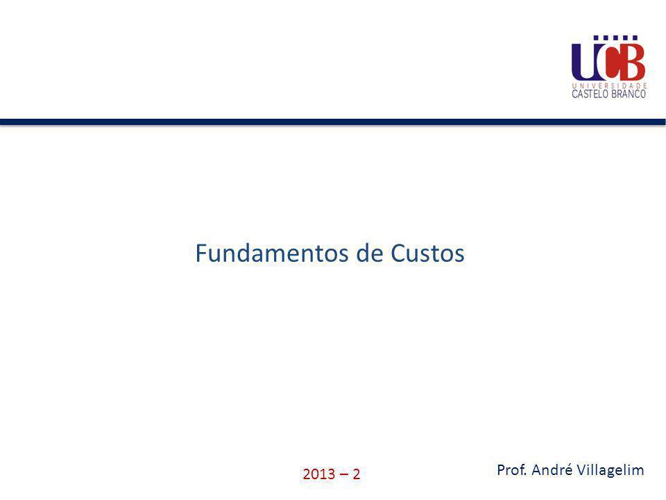 Fundamentos de Custos 2013 – 2 Prof. André Villagelim