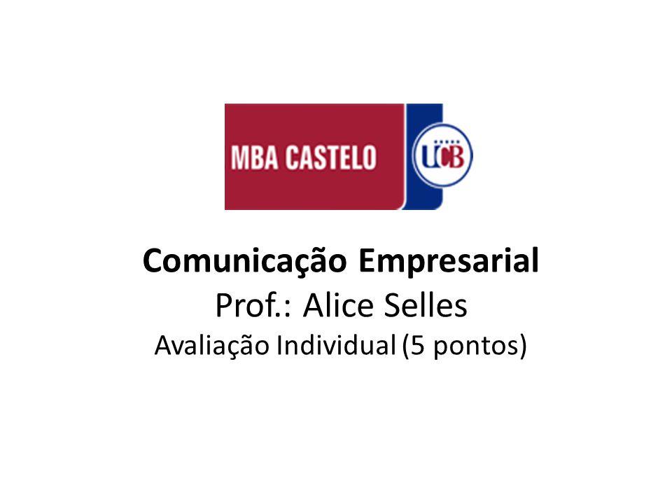 Comunicação Empresarial Prof.: Alice Selles Avaliação Individual (5 pontos)
