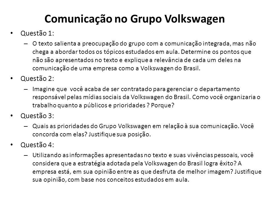Comunicação no Grupo Volkswagen Questão 1: – O texto salienta a preocupação do grupo com a comunicação integrada, mas não chega a abordar todos os tóp